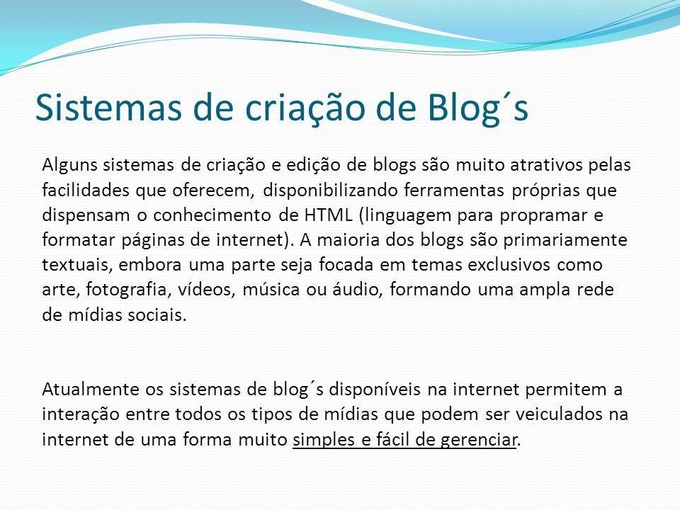 Sistemas de criação de Blog´s Alguns sistemas de criação e edição de blogs são muito atrativos pelas facilidades que oferecem, disponibilizando ferramentas próprias que dispensam o conhecimento de HTML (linguagem para propramar e formatar páginas de internet).
