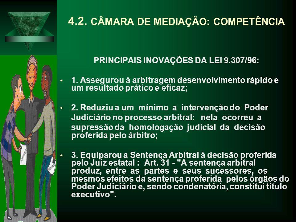 4.2.CÂMARA DE MEDIAÇÃO: COMPETÊNCIA PRINCIPAIS INOVAÇÕES DA LEI 9.307/96: 1.