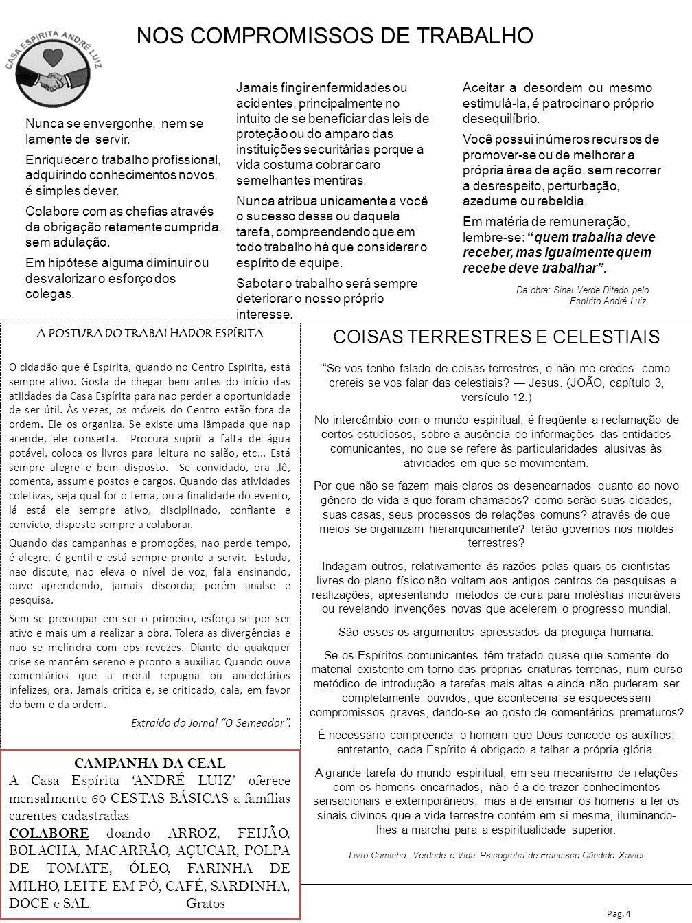 Ano XVII– n o 81 EDITORIAL CEAL Casa Espírita André Luiz INFORMATIVO – Agosto/Setembro-2011 Depto de Divulgação da CEAL NESTA EDIÇÃO Como ajudar o próximo LEI DE DESTRUIÇÃO Pag.