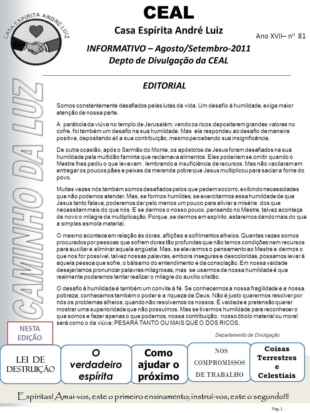 Ano XVII– n o 81 EDITORIAL CEAL Casa Espírita André Luiz INFORMATIVO – Agosto/Setembro-2011 Depto de Divulgação da CEAL NESTA EDIÇÃO Como ajudar o pró