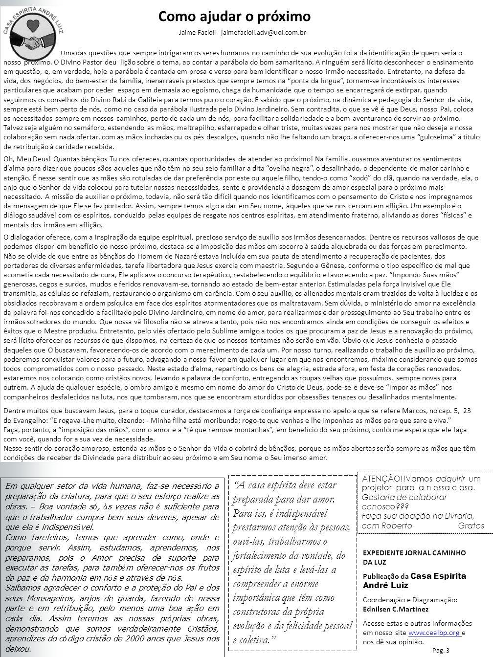 Nesta Edição Como ajudar o próximo Jaime Facioli - jaimefacioli.adv@uol.com.br Uma das questões que sempre intrigaram os seres humanos no caminho de s