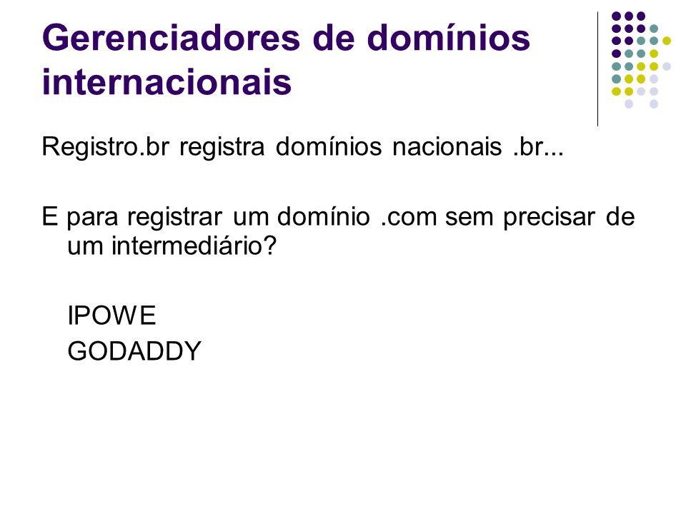 Gerenciadores de domínios internacionais Registro.br registra domínios nacionais.br...