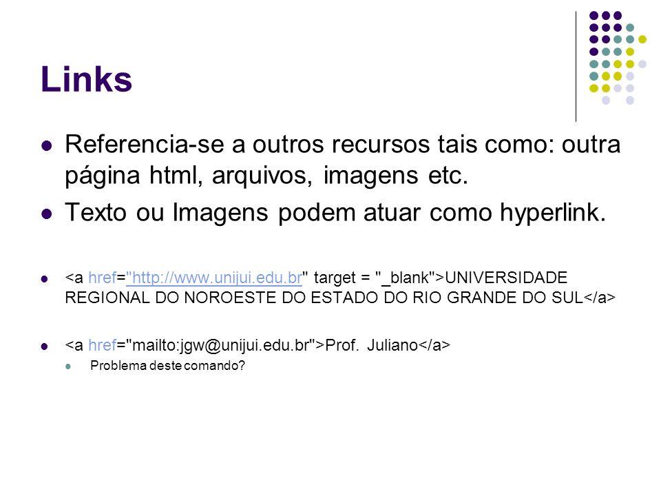 Links Referencia-se a outros recursos tais como: outra página html, arquivos, imagens etc. Texto ou Imagens podem atuar como hyperlink. UNIVERSIDADE R