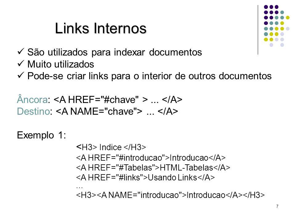 7 Links Internos São utilizados para indexar documentos Muito utilizados Pode-se criar links para o interior de outros documentos Âncora:... Destino:.