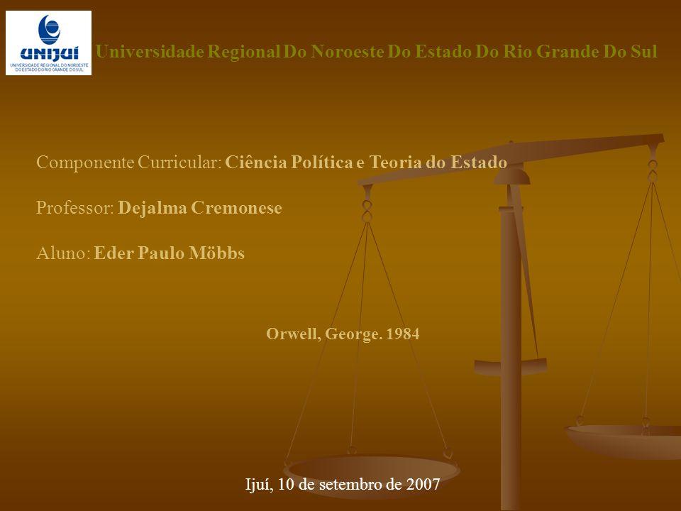 Componente Curricular: Ciência Política e Teoria do Estado Professor: Dejalma Cremonese Aluno: Eder Paulo Möbbs Orwell, George.
