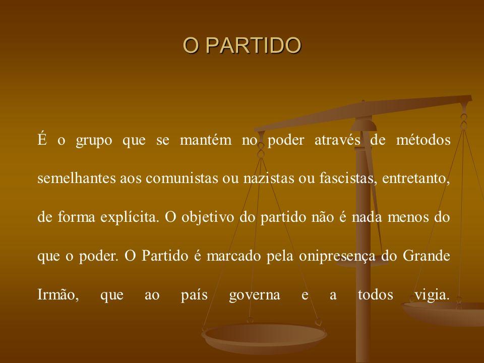 O PARTIDO É o grupo que se mantém no poder através de métodos semelhantes aos comunistas ou nazistas ou fascistas, entretanto, de forma explícita.