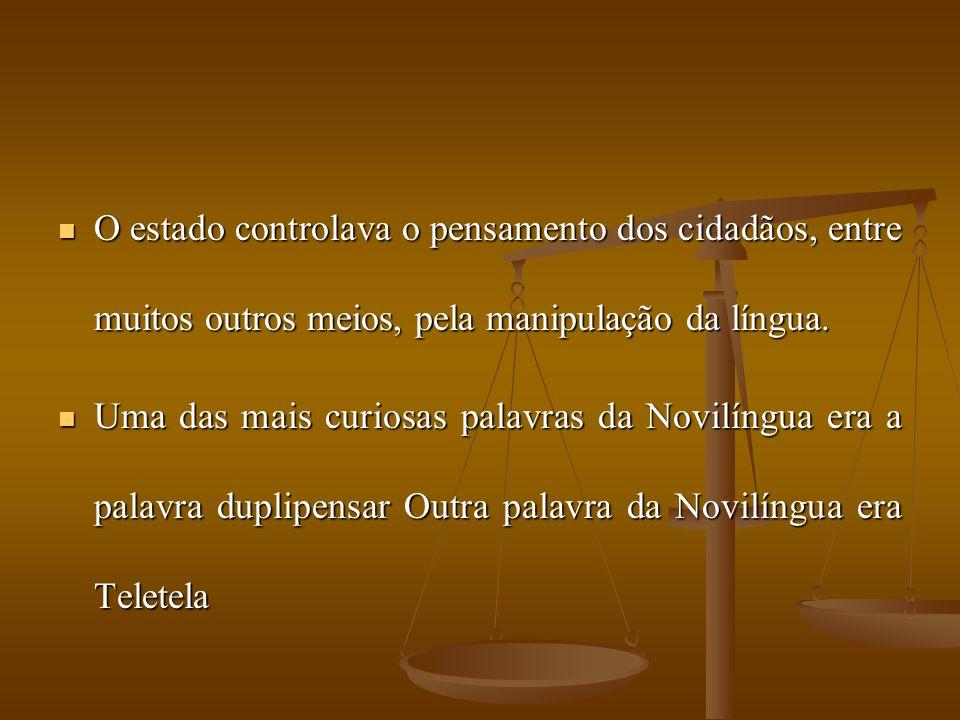 O estado controlava o pensamento dos cidadãos, entre muitos outros meios, pela manipulação da língua.