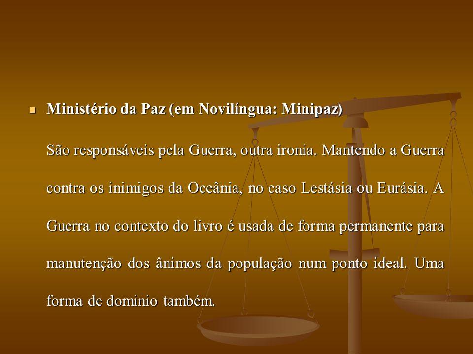 Ministério da Paz (em Novilíngua: Minipaz) Ministério da Paz (em Novilíngua: Minipaz) São responsáveis pela Guerra, outra ironia.