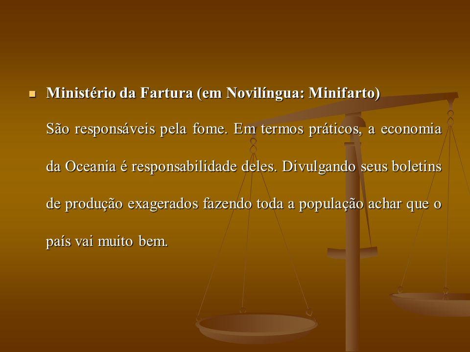 Ministério da Fartura (em Novilíngua: Minifarto) Ministério da Fartura (em Novilíngua: Minifarto) São responsáveis pela fome.