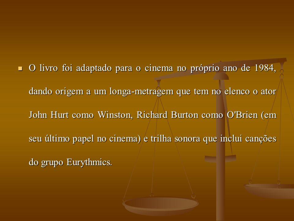 O livro foi adaptado para o cinema no próprio ano de 1984, dando origem a um longa-metragem que tem no elenco o ator John Hurt como Winston, Richard Burton como O Brien (em seu último papel no cinema) e trilha sonora que inclui canções do grupo Eurythmics.