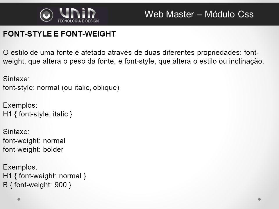 FONT-STYLE E FONT-WEIGHT O estilo de uma fonte é afetado através de duas diferentes propriedades: font- weight, que altera o peso da fonte, e font-style, que altera o estilo ou inclinação.