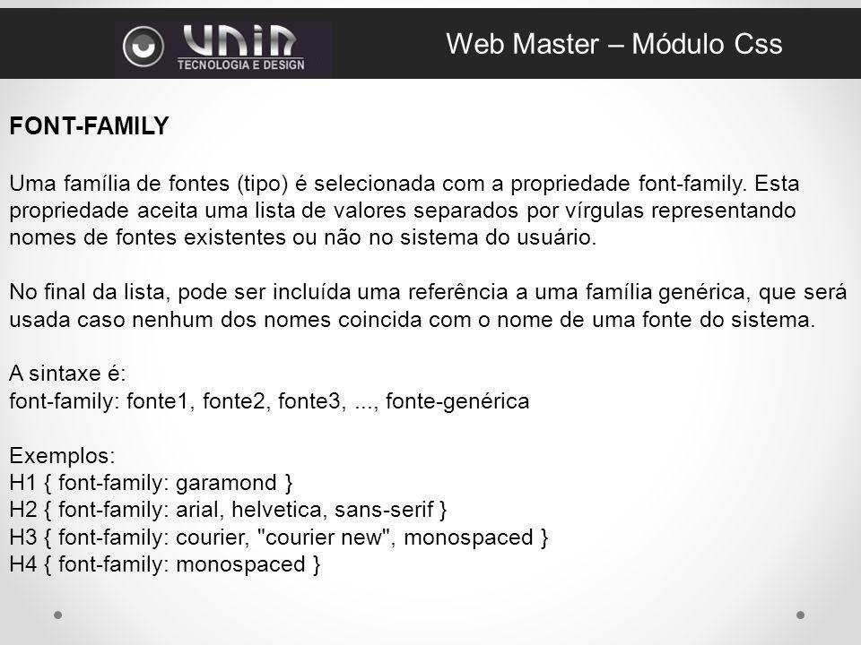 FONT-FAMILY Uma família de fontes (tipo) é selecionada com a propriedade font-family.
