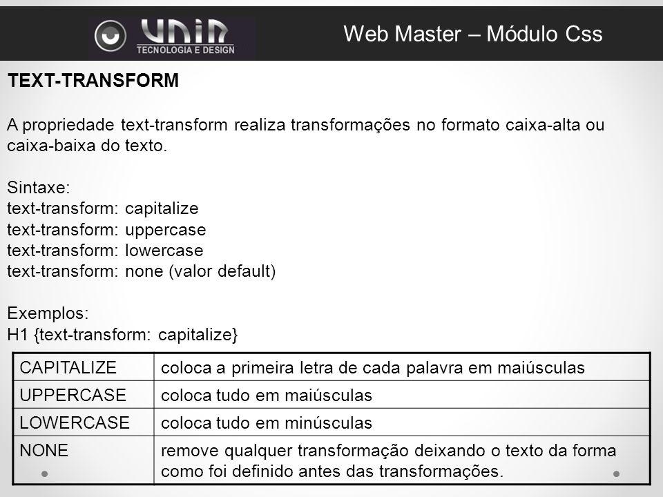 TEXT-TRANSFORM A propriedade text-transform realiza transformações no formato caixa-alta ou caixa-baixa do texto.