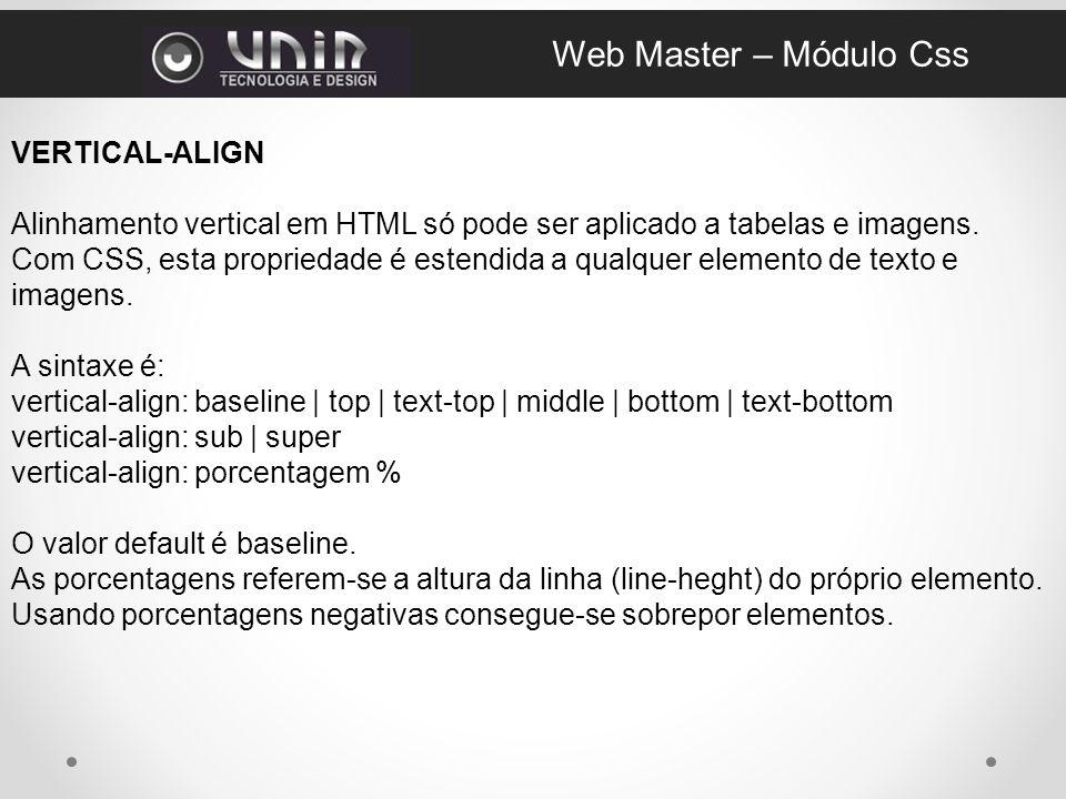 VERTICAL-ALIGN Alinhamento vertical em HTML só pode ser aplicado a tabelas e imagens.