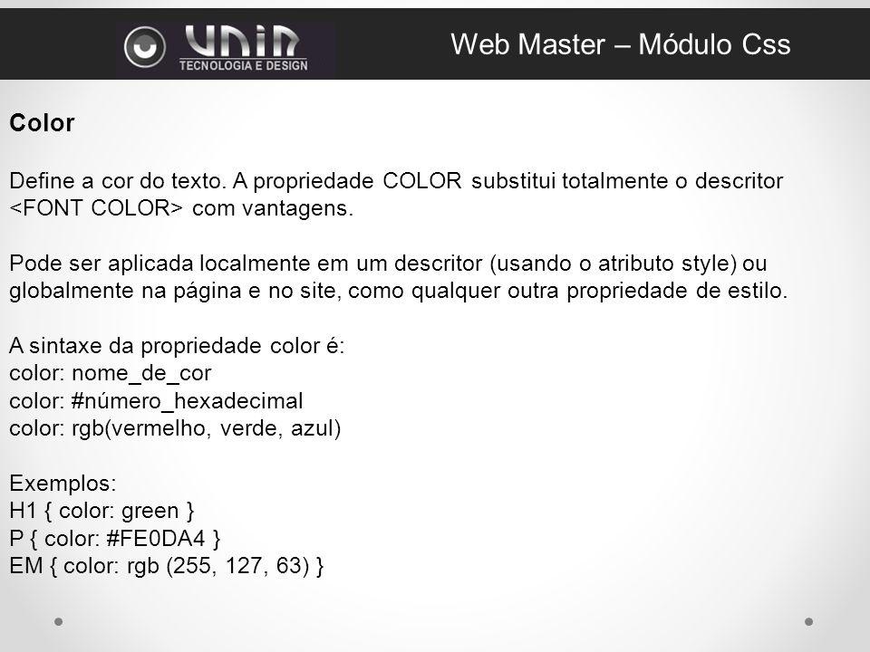 Color Define a cor do texto.A propriedade COLOR substitui totalmente o descritor com vantagens.