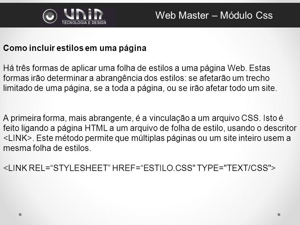 Como incluir estilos em uma página Há três formas de aplicar uma folha de estilos a uma página Web.
