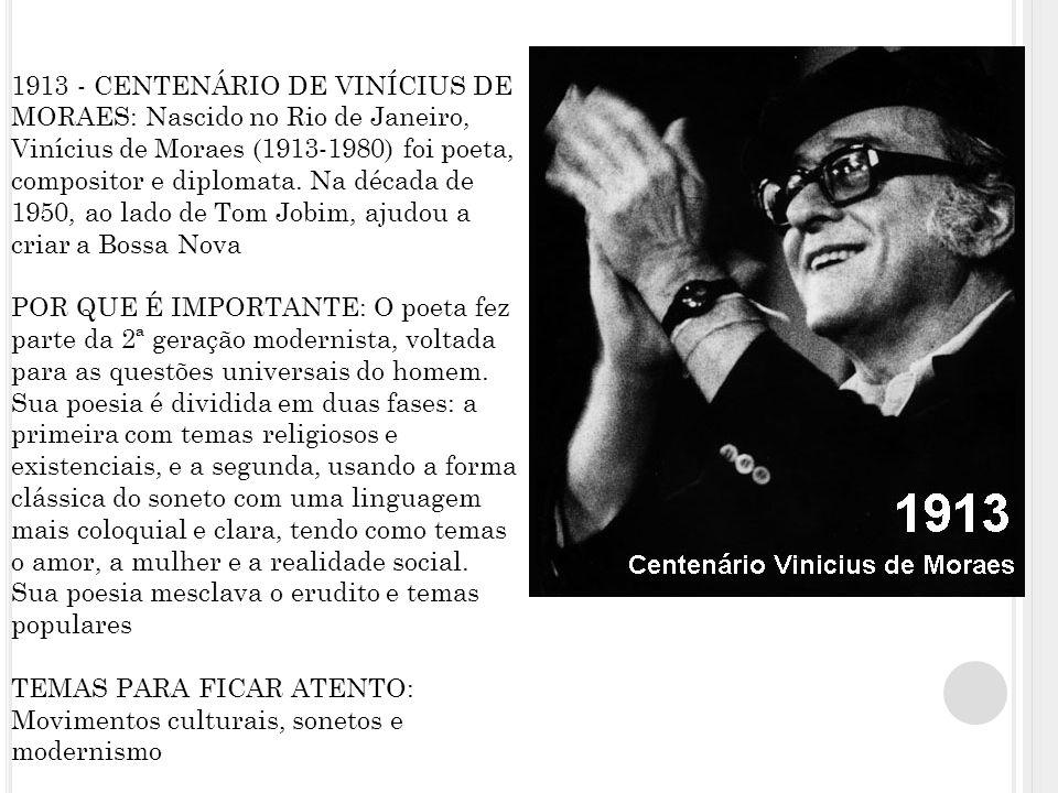 1913 - CENTENÁRIO DE VINÍCIUS DE MORAES: Nascido no Rio de Janeiro, Vinícius de Moraes (1913-1980) foi poeta, compositor e diplomata.