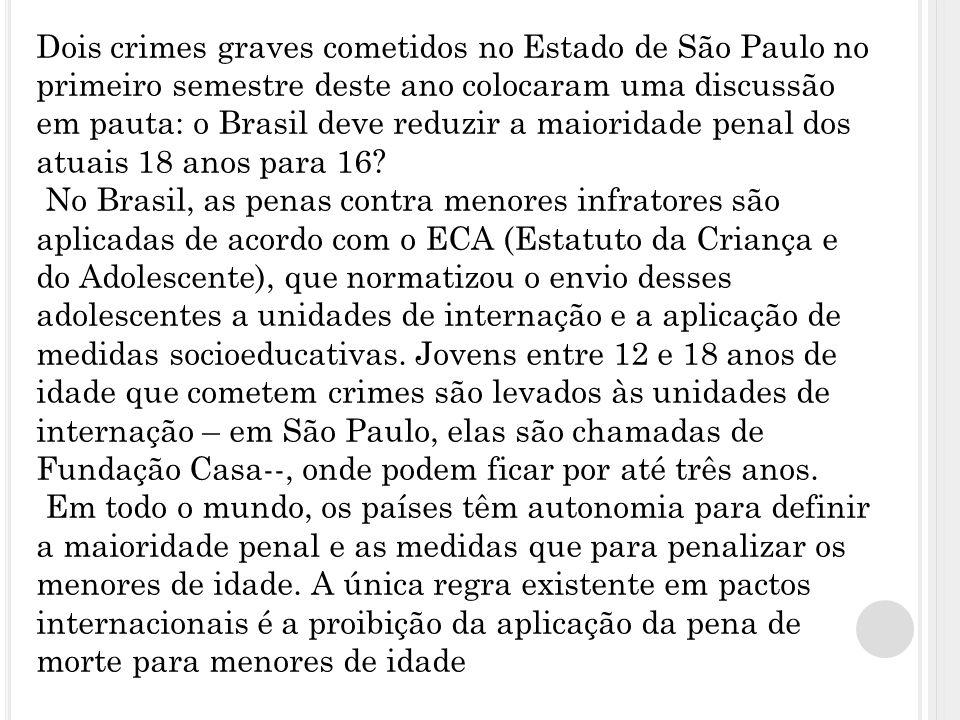 Dois crimes graves cometidos no Estado de São Paulo no primeiro semestre deste ano colocaram uma discussão em pauta: o Brasil deve reduzir a maioridade penal dos atuais 18 anos para 16.