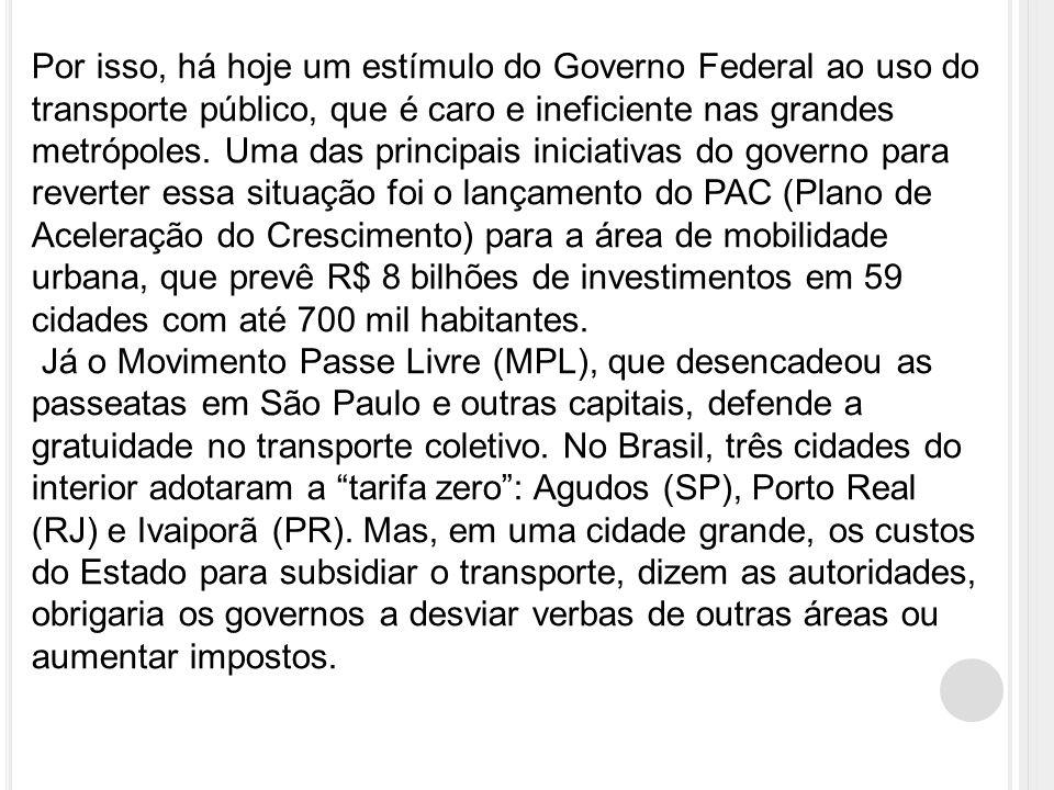 Por isso, há hoje um estímulo do Governo Federal ao uso do transporte público, que é caro e ineficiente nas grandes metrópoles.
