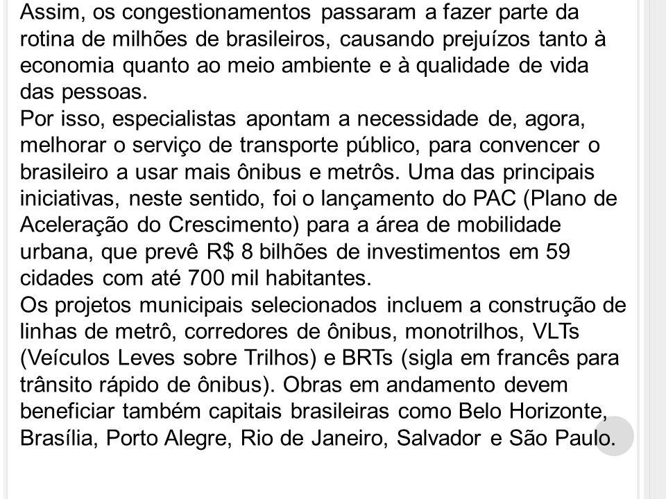 Assim, os congestionamentos passaram a fazer parte da rotina de milhões de brasileiros, causando prejuízos tanto à economia quanto ao meio ambiente e à qualidade de vida das pessoas.