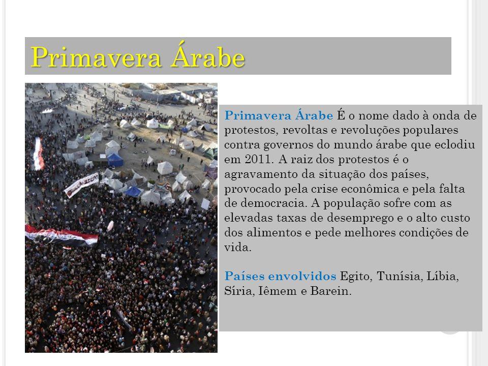 Primavera Árabe Primavera Árabe É o nome dado à onda de protestos, revoltas e revoluções populares contra governos do mundo árabe que eclodiu em 2011.