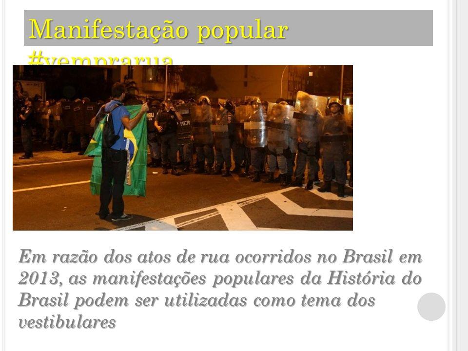 Manifestação popular #vemprarua Em razão dos atos de rua ocorridos no Brasil em 2013, as manifestações populares da História do Brasil podem ser utilizadas como tema dos vestibulares