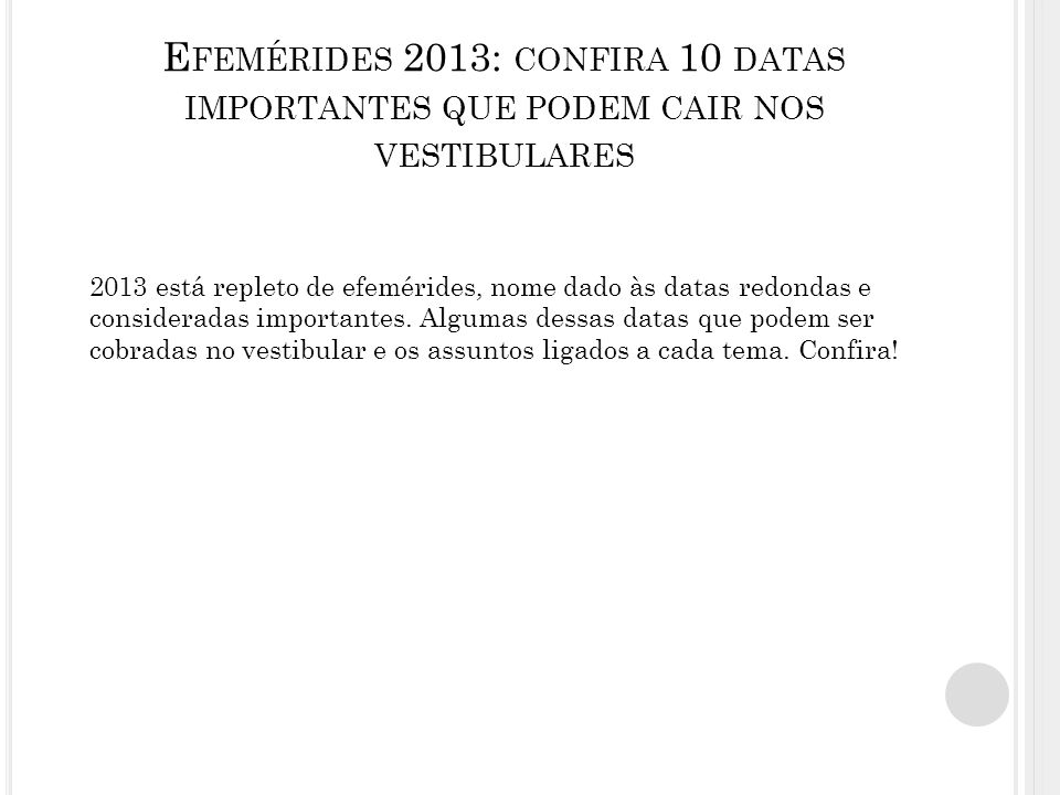 E FEMÉRIDES 2013: CONFIRA 10 DATAS IMPORTANTES QUE PODEM CAIR NOS VESTIBULARES 2013 está repleto de efemérides, nome dado às datas redondas e consideradas importantes.