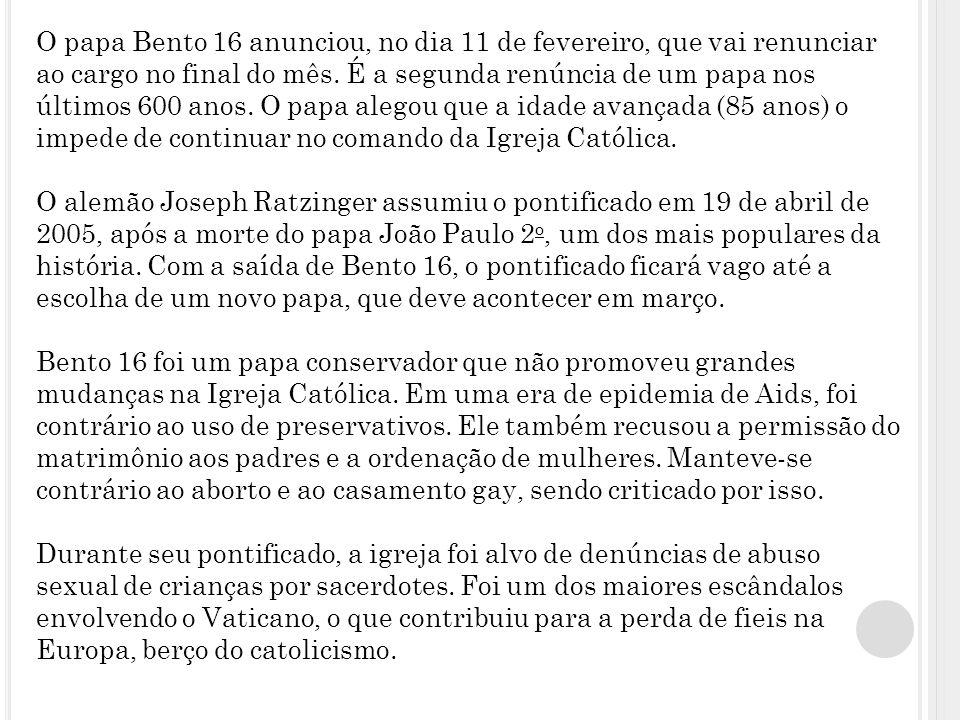 O papa Bento 16 anunciou, no dia 11 de fevereiro, que vai renunciar ao cargo no final do mês.
