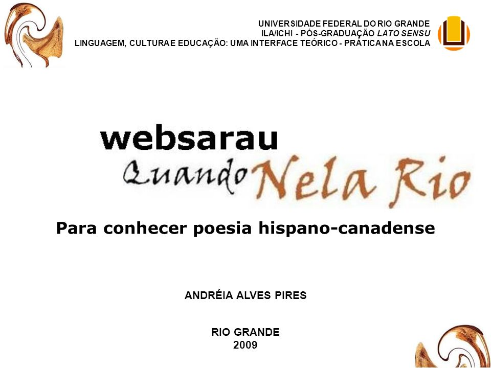 Para conhecer poesia hispano-canadense UNIVERSIDADE FEDERAL DO RIO GRANDE ILA/ICHI - PÓS-GRADUAÇÃO LATO SENSU LINGUAGEM, CULTURA E EDUCAÇÃO: UMA INTER