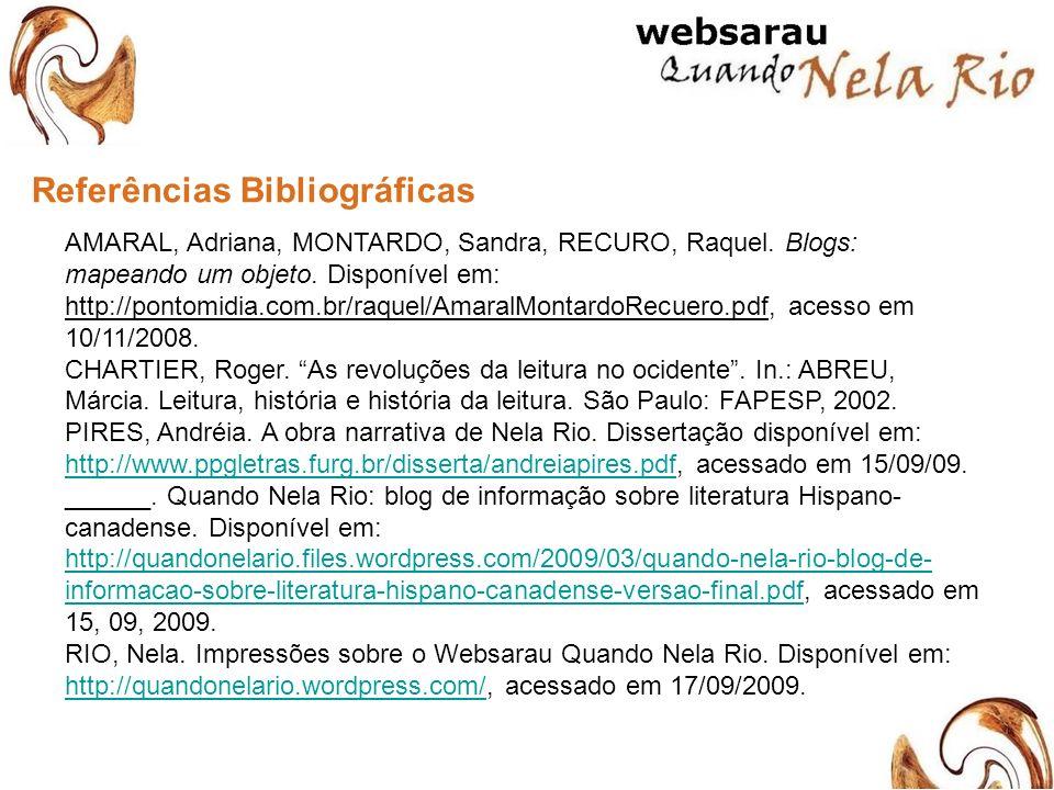 AMARAL, Adriana, MONTARDO, Sandra, RECURO, Raquel. Blogs: mapeando um objeto. Disponível em: http://pontomidia.com.br/raquel/AmaralMontardoRecuero.pdf