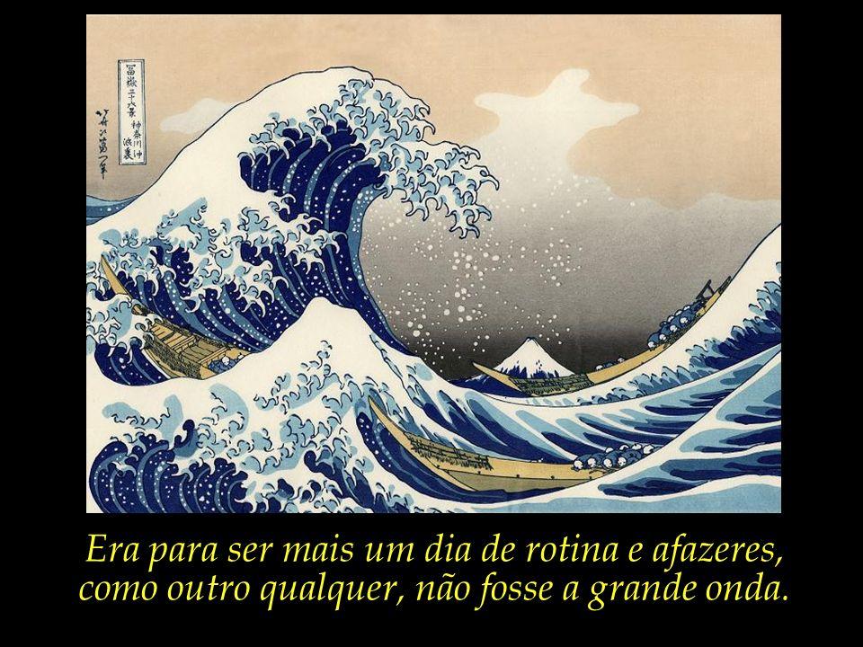 Diante das forças imponderáveis da existência, até mesmo o monte Fuji (que aparece ao fundo na pintura acima) vê sua opulência perdida.