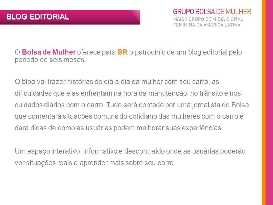 O Bolsa de Mulher oferece para BR o patrocínio de um blog editorial pelo período de seis meses. O blog vai trazer histórias do dia a dia da mulher com