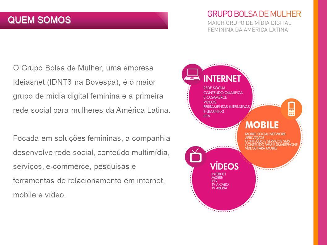 O Grupo Bolsa de Mulher, uma empresa Ideiasnet (IDNT3 na Bovespa), é o maior grupo de mídia digital feminina e a primeira rede social para mulheres da