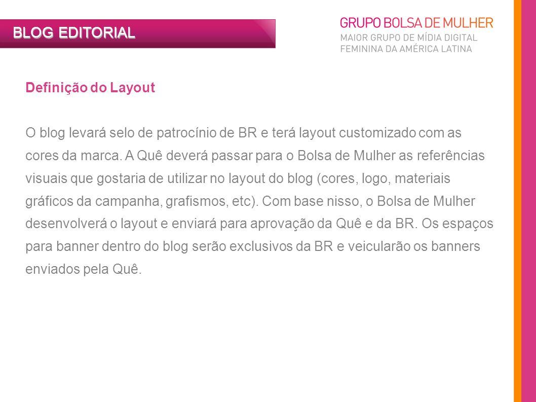 Definição do Layout O blog levará selo de patrocínio de BR e terá layout customizado com as cores da marca. A Quê deverá passar para o Bolsa de Mulher