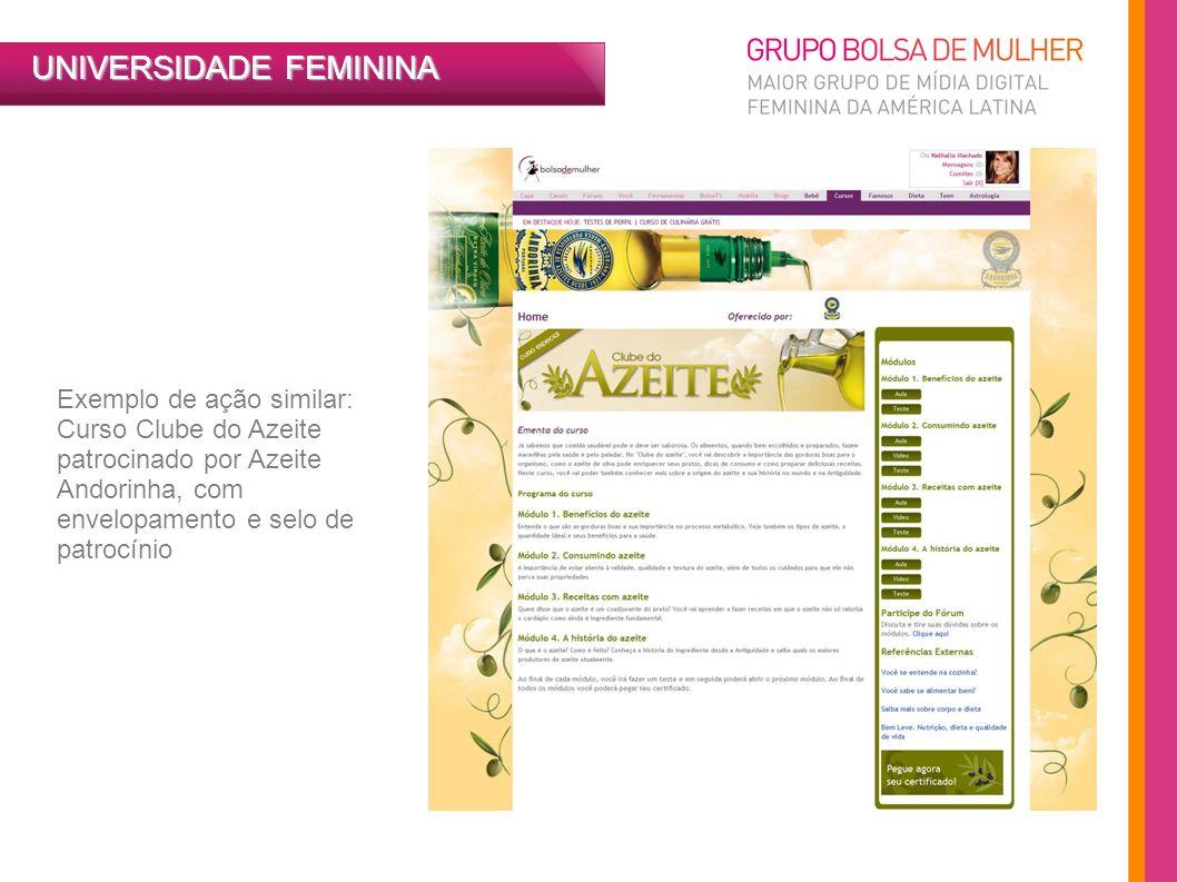 UNIVERSIDADE FEMININA Exemplo de ação similar: Curso Clube do Azeite patrocinado por Azeite Andorinha, com envelopamento e selo de patrocínio