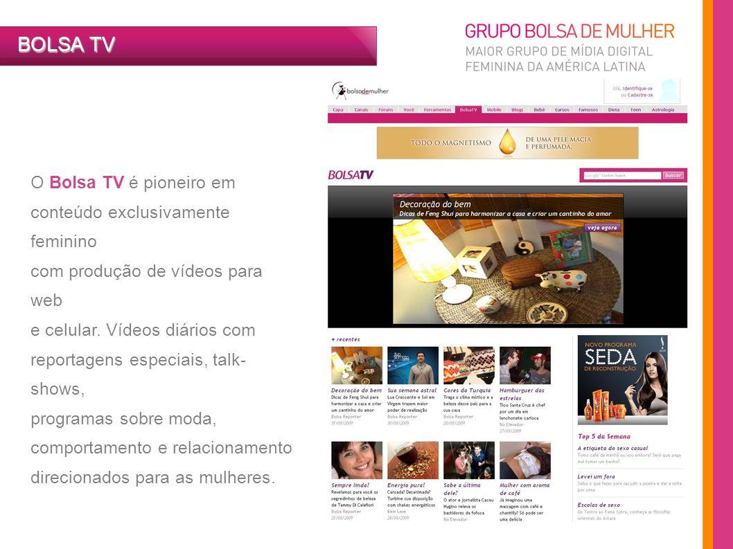 O Bolsa TV é pioneiro em conteúdo exclusivamente feminino com produção de vídeos para web e celular. Vídeos diários com reportagens especiais, talk- s