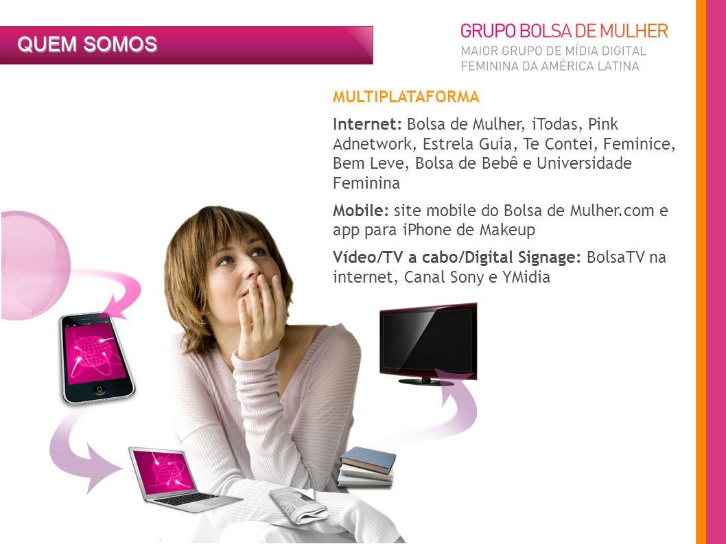 QUEM SOMOS MULTIPLATAFORMA Internet: Bolsa de Mulher, iTodas, Pink Adnetwork, Estrela Guia, Te Contei, Feminice, Bem Leve, Bolsa de Bebê e Universidad