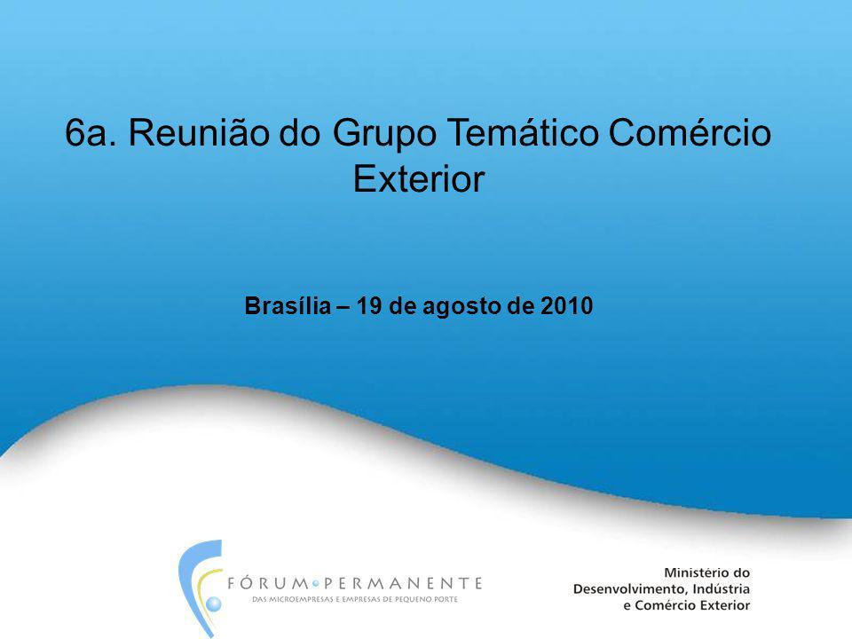 6a. Reunião do Grupo Temático Comércio Exterior Brasília – 19 de agosto de 2010