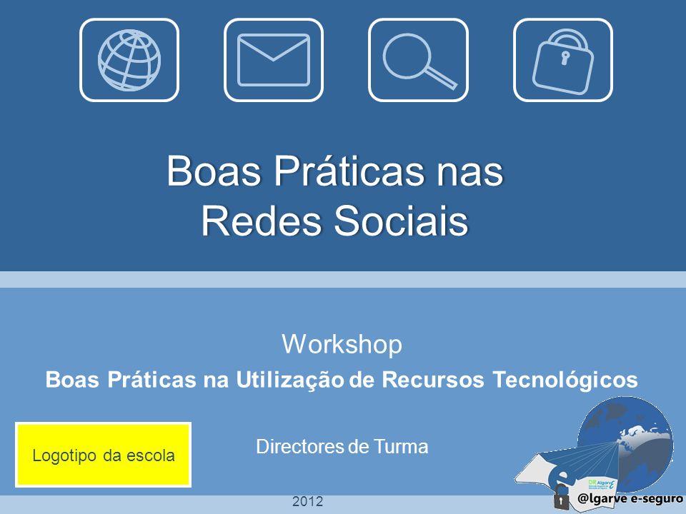2012 Boas Práticas nas Redes Sociais Workshop Boas Práticas na Utilização de Recursos Tecnológicos Directores de Turma Logotipo da escola