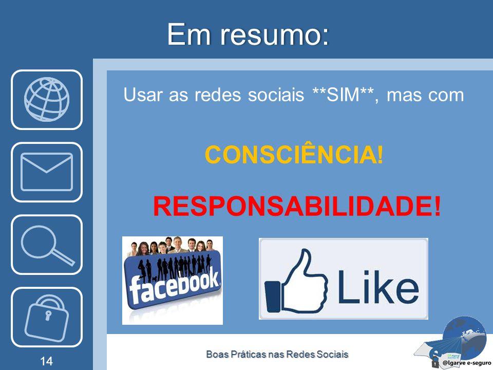 Em resumo:Em resumo: Usar as redes sociais **SIM**, mas com CONSCIÊNCIA! RESPONSABILIDADE! Boas Práticas nas Redes SociaisBoas Práticas nas Redes Soci