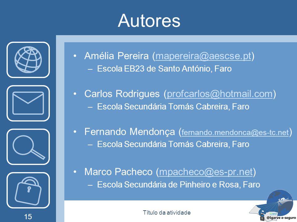 Autores Amélia Pereira (mapereira@aescse.pt)mapereira@aescse.pt –Escola EB23 de Santo António, Faro Carlos Rodrigues (profcarlos@hotmail.com)profcarlo
