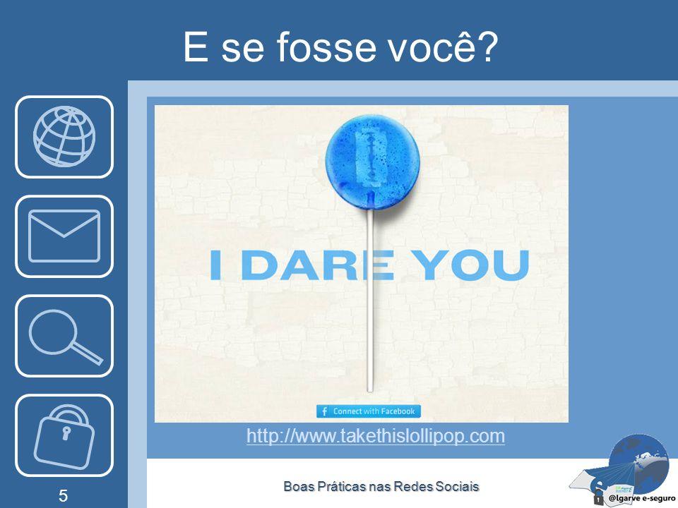 E se fosse você? Boas Práticas nas Redes SociaisBoas Práticas nas Redes Sociais 5 http://www.takethislollipop.com