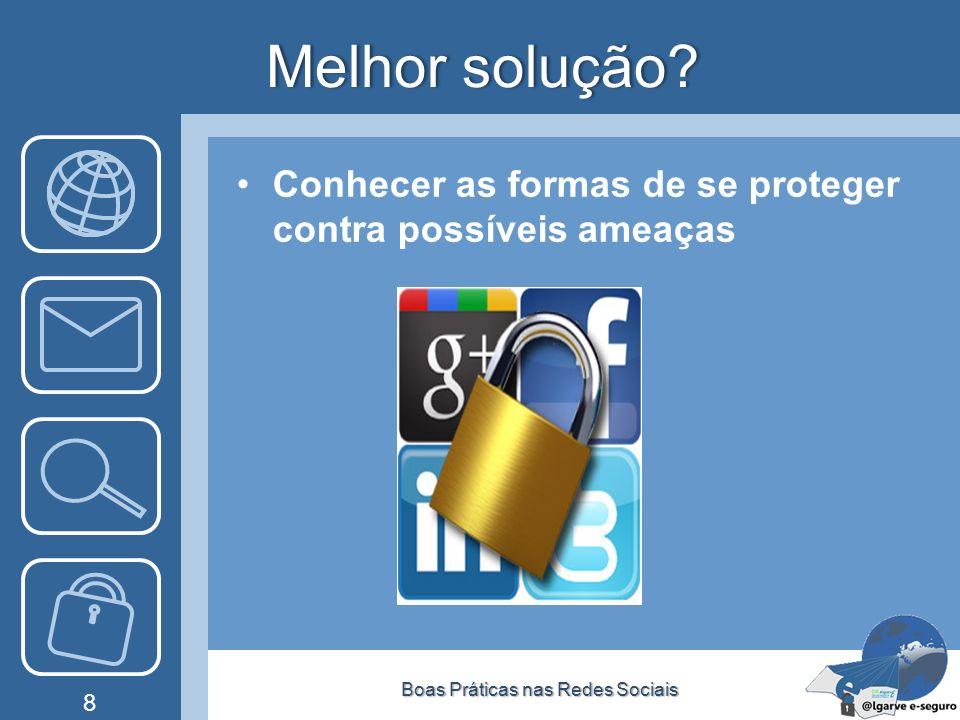 Melhor solução?Melhor solução? Conhecer as formas de se proteger contra possíveis ameaças Boas Práticas nas Redes SociaisBoas Práticas nas Redes Socia