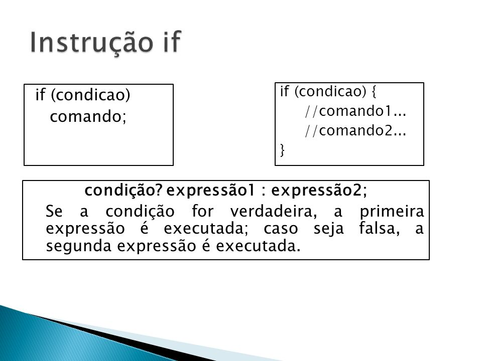 if (condicao) comando; if (condicao) { //comando1...