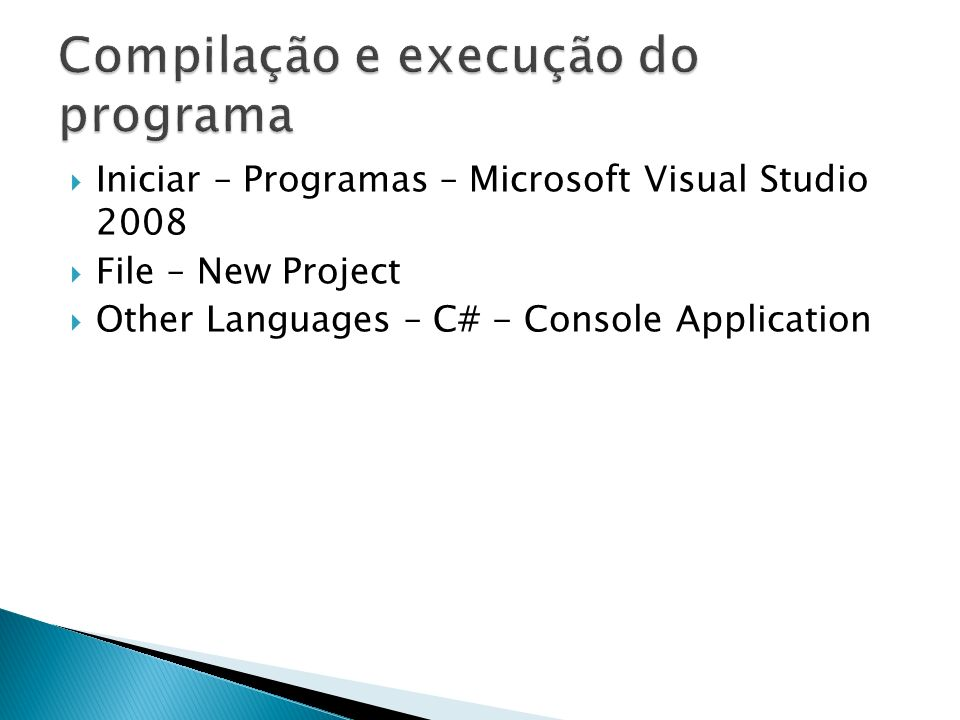 Iniciar – Programas – Microsoft Visual Studio 2008 File – New Project Other Languages – C# - Console Application