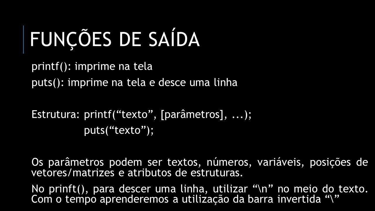 FUNÇÕES DE SAÍDA printf(): imprime na tela puts(): imprime na tela e desce uma linha Estrutura: printf(texto, [parâmetros],...); puts(texto); Os parâm