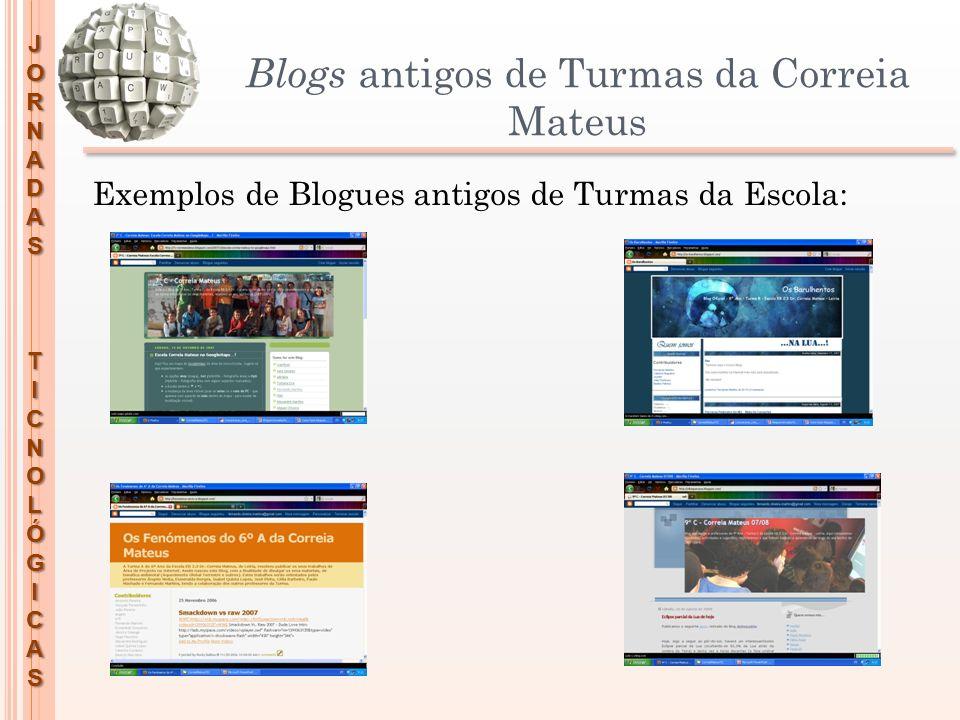 JORNADASTICNOLÓGICAS Blogs antigos de Turmas da Correia Mateus Exemplos de Blogues antigos de Turmas da Escola: