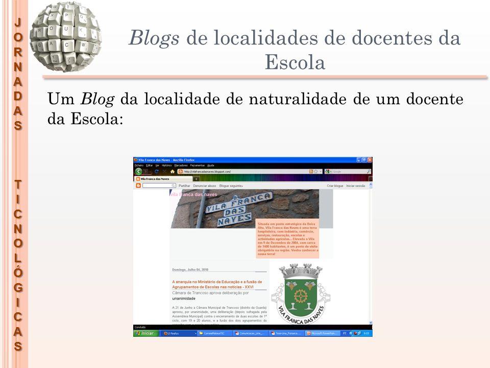 JORNADASTICNOLÓGICAS Blogs de localidades de docentes da Escola Um Blog da localidade de naturalidade de um docente da Escola: