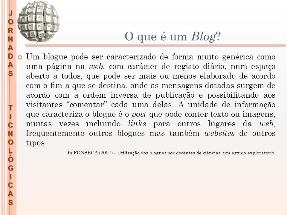 JORNADASTICNOLÓGICAS O que é um Blog ? Um blogue pode ser caracterizado de forma muito genérica como uma página na web, com carácter de registo diário