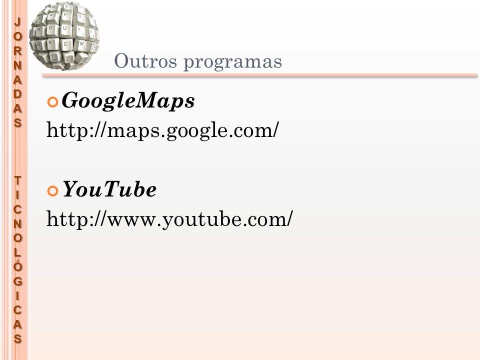 JORNADASTICNOLÓGICAS Outros programas GoogleMaps http://maps.google.com/ YouTube http://www.youtube.com/